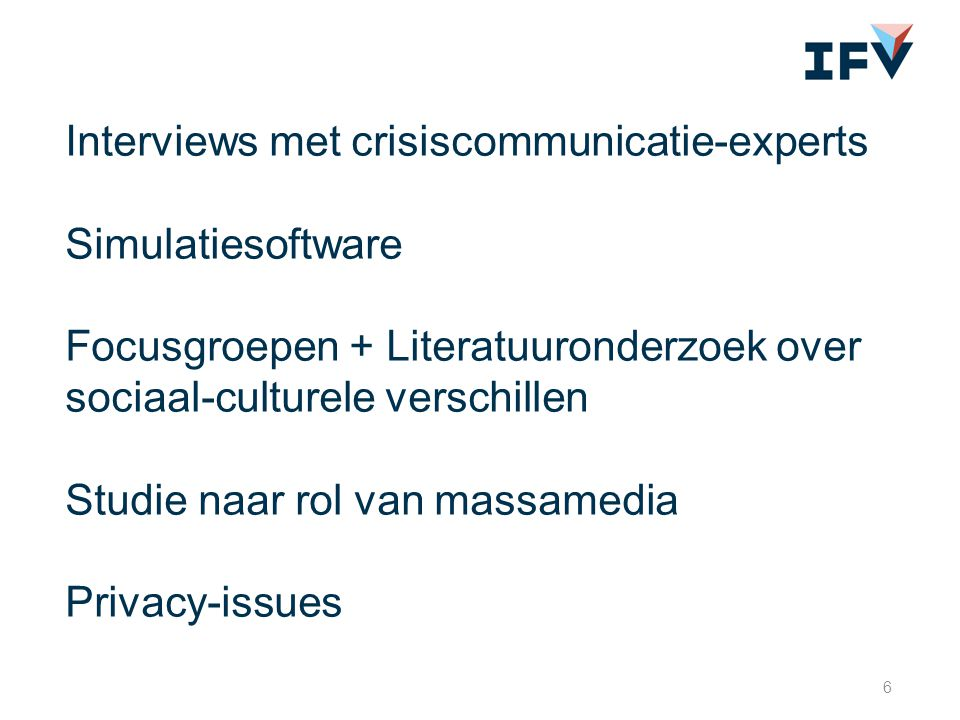 Interviews met crisiscommunicatie-experts Simulatiesoftware Focusgroepen + Literatuuronderzoek over sociaal-culturele verschillen Studie naar rol van