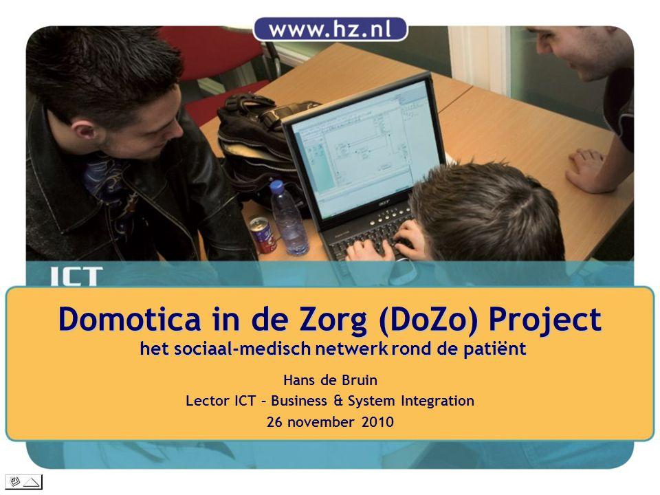 Domotica in de Zorg (DoZo) Project het sociaal-medisch netwerk rond de patiënt Hans de Bruin Lector ICT – Business & System Integration 26 november 20