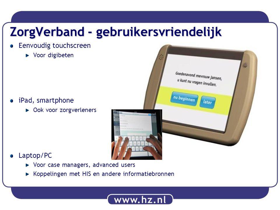 ZorgVerband - gebruikersvriendelijk Eenvoudig touchscreen Voor digibeten iPad, smartphone Ook voor zorgverleners Laptop/PC Voor case managers, advance