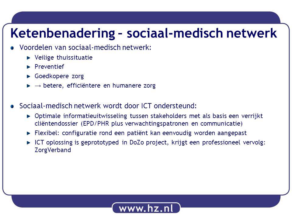 Ketenbenadering – sociaal-medisch netwerk Voordelen van sociaal-medisch netwerk: Veilige thuissituatie Preventief Goedkopere zorg → betere, efficiënte