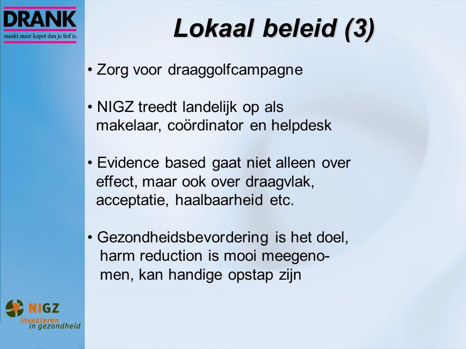 Lokaal beleid (3) Zorg voor draaggolfcampagne NIGZ treedt landelijk op als makelaar, coördinator en helpdesk Evidence based gaat niet alleen over effe