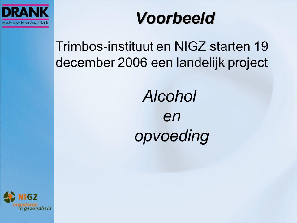 Voorbeeld Trimbos-instituut en NIGZ starten 19 december 2006 een landelijk project Alcohol en opvoeding