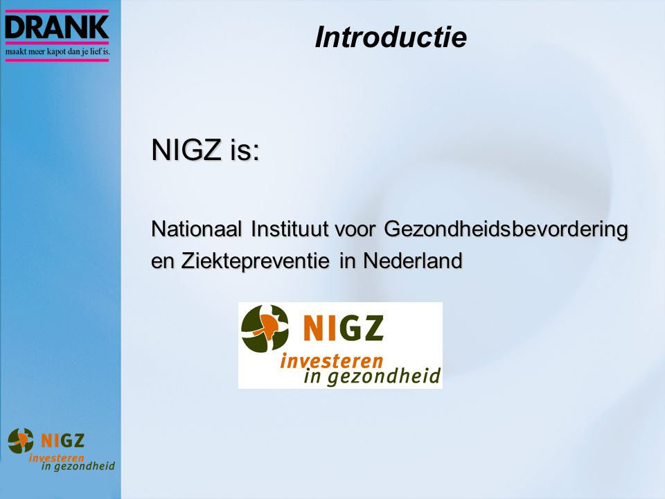 Introductie NIGZ is: Nationaal Instituut voor Gezondheidsbevordering en Ziektepreventie in Nederland