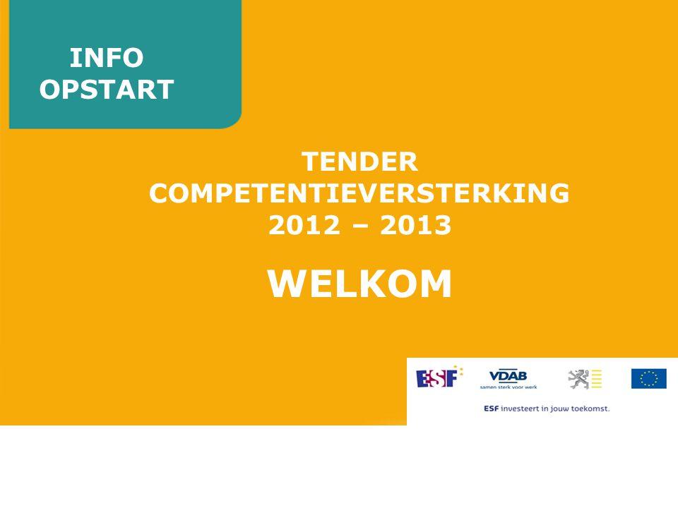 INFO OPSTART TENDER COMPETENTIEVERSTERKING 2012 – 2013 WELKOM