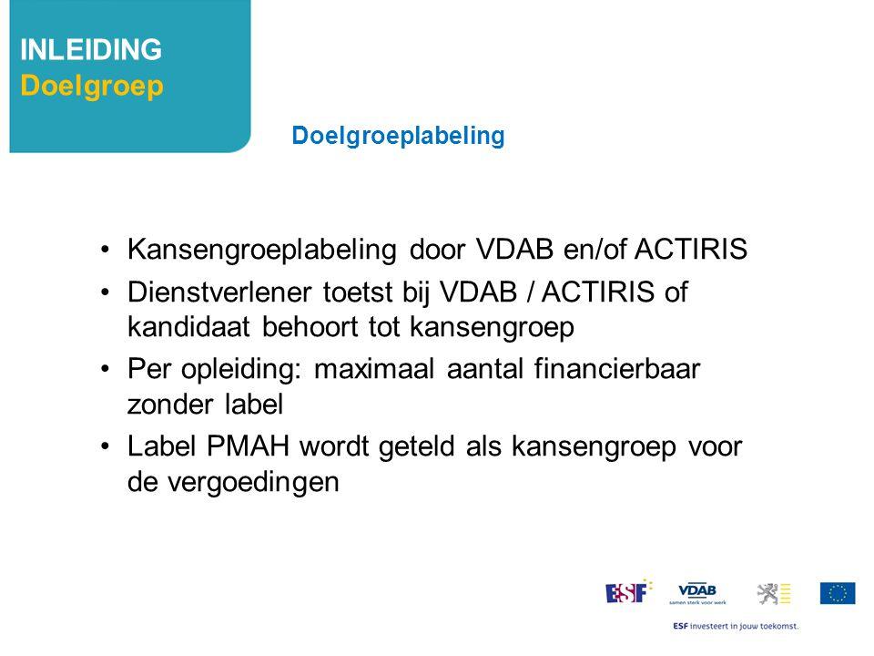 Kansengroeplabeling door VDAB en/of ACTIRIS Dienstverlener toetst bij VDAB / ACTIRIS of kandidaat behoort tot kansengroep Per opleiding: maximaal aant