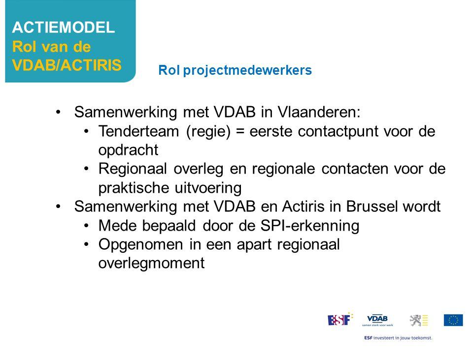 Samenwerking met VDAB in Vlaanderen: Tenderteam (regie) = eerste contactpunt voor de opdracht Regionaal overleg en regionale contacten voor de praktis