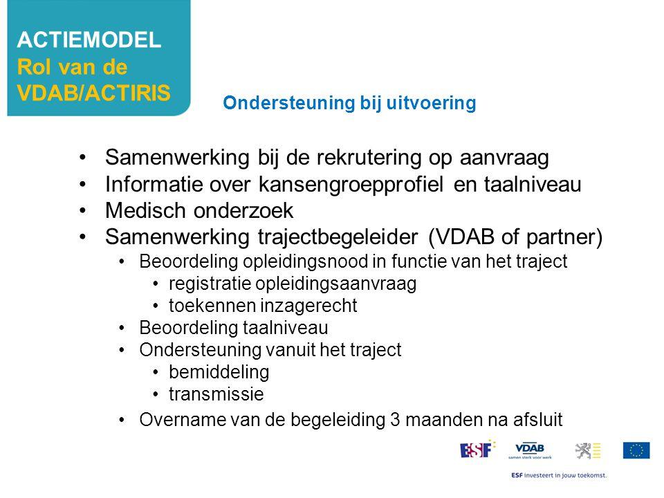 Samenwerking bij de rekrutering op aanvraag Informatie over kansengroepprofiel en taalniveau Medisch onderzoek Samenwerking trajectbegeleider (VDAB of