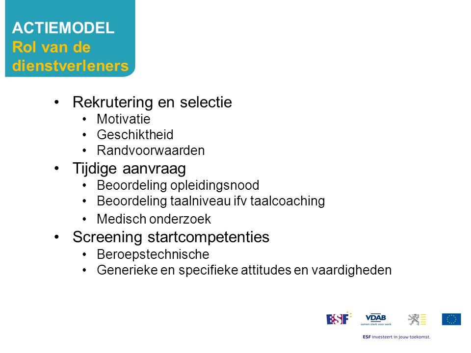Rekrutering en selectie Motivatie Geschiktheid Randvoorwaarden Tijdige aanvraag Beoordeling opleidingsnood Beoordeling taalniveau ifv taalcoaching Med