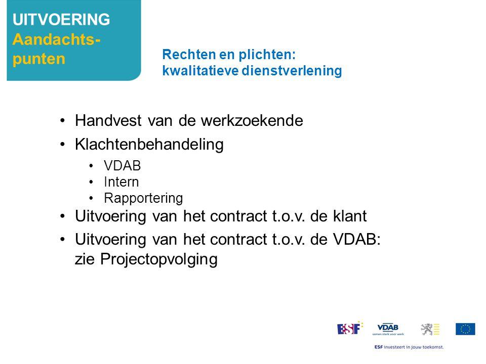 Handvest van de werkzoekende Klachtenbehandeling VDAB Intern Rapportering Uitvoering van het contract t.o.v. de klant Uitvoering van het contract t.o.