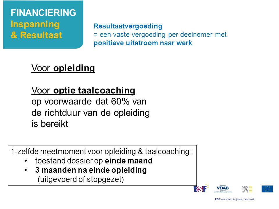 FINANCIERING Inspanning & Resultaat Resultaatvergoeding = een vaste vergoeding per deelnemer met positieve uitstroom naar werk Voor opleiding Voor opt