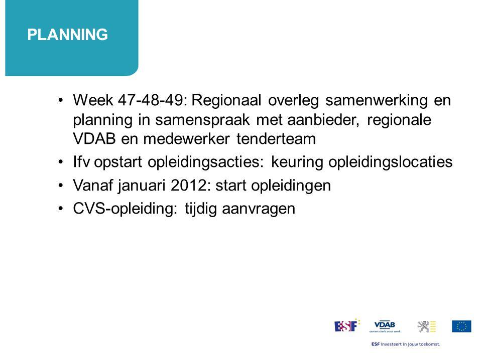 PLANNING Week 47-48-49: Regionaal overleg samenwerking en planning in samenspraak met aanbieder, regionale VDAB en medewerker tenderteam Ifv opstart o