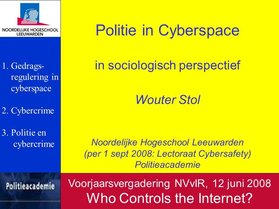 Politie in Cyberspace in sociologisch perspectief Wouter Stol Noordelijke Hogeschool Leeuwarden (per 1 sept 2008: Lectoraat Cybersafety) Politieacadem