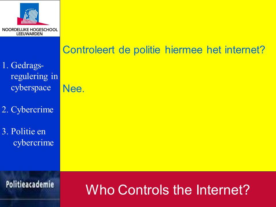 Controleert de politie hiermee het internet? Nee. Who Controls the Internet? 1. Gedrags- regulering in cyberspace 2. Cybercrime 3. Politie en cybercri