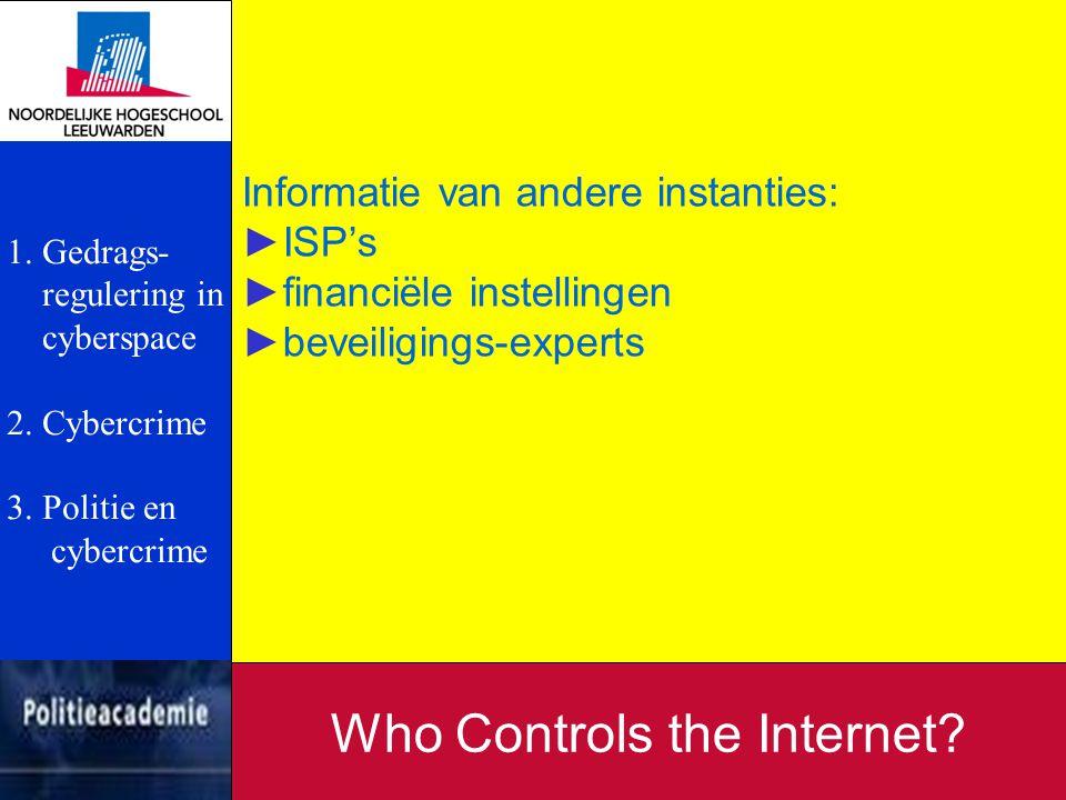 Informatie van andere instanties: ►ISP's ►financiële instellingen ►beveiligings-experts Who Controls the Internet? 1. Gedrags- regulering in cyberspac