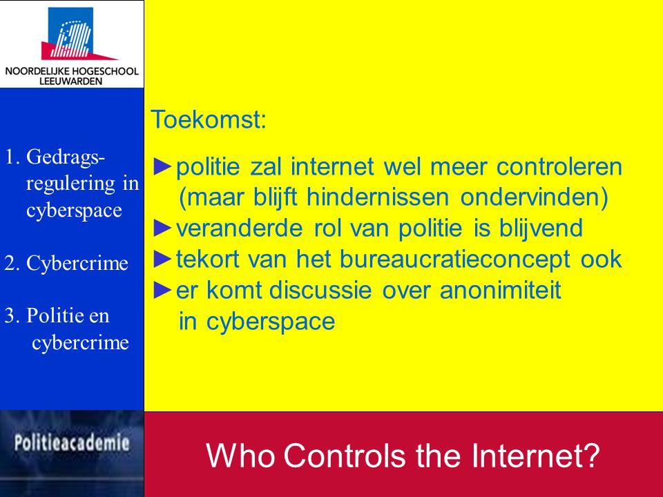 Toekomst: ►politie zal internet wel meer controleren (maar blijft hindernissen ondervinden) ►veranderde rol van politie is blijvend ►tekort van het bu