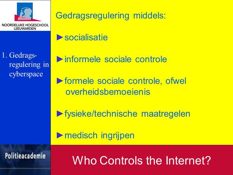 Problemen met gedragsregulering in cyberspace ►anonimiteit ►fysieke afwezigheid (geen herkenning of dwang mogelijk) ►technische complexiteit Who Controls the Internet.