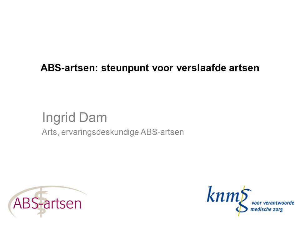 ABS-artsen: steunpunt voor verslaafde artsen Ingrid Dam Arts, ervaringsdeskundige ABS-artsen