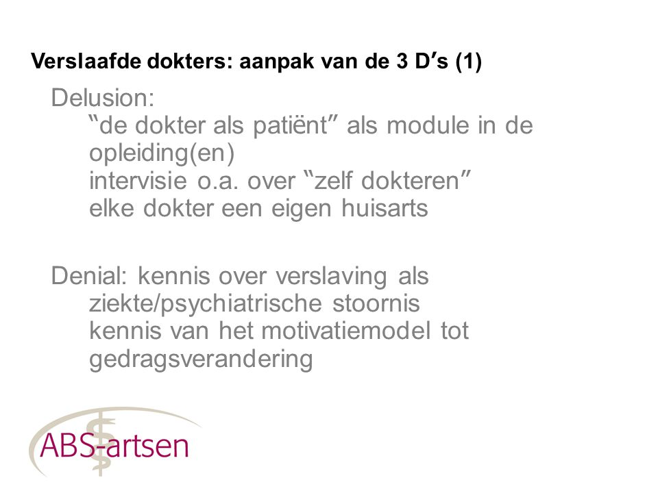 """Delusion: """" de dokter als pati ë nt """" als module in de opleiding(en) intervisie o.a. over """" zelf dokteren """" elke dokter een eigen huisarts Denial: ken"""