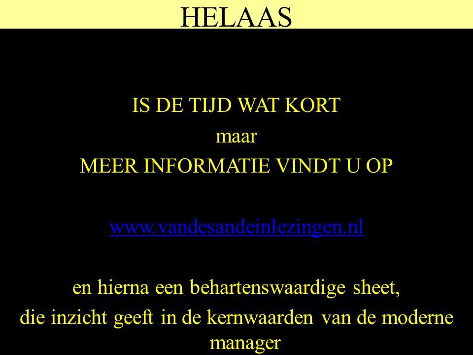 HELAAS IS DE TIJD WAT KORT maar MEER INFORMATIE VINDT U OP www.vandesandeinlezingen.nl en hierna een behartenswaardige sheet, die inzicht geeft in de kernwaarden van de moderne manager