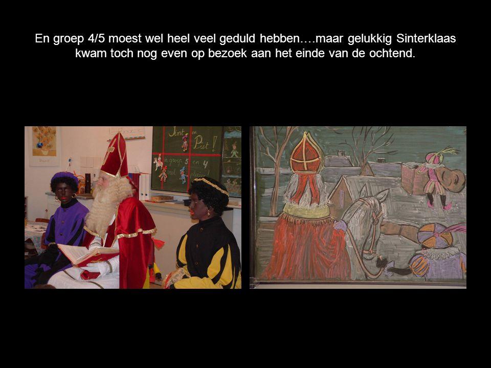 En groep 4/5 moest wel heel veel geduld hebben….maar gelukkig Sinterklaas kwam toch nog even op bezoek aan het einde van de ochtend.