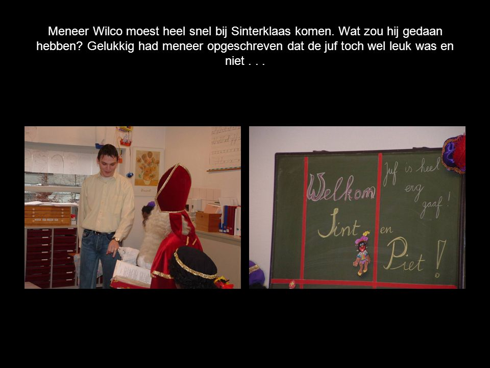 Meneer Wilco moest heel snel bij Sinterklaas komen.