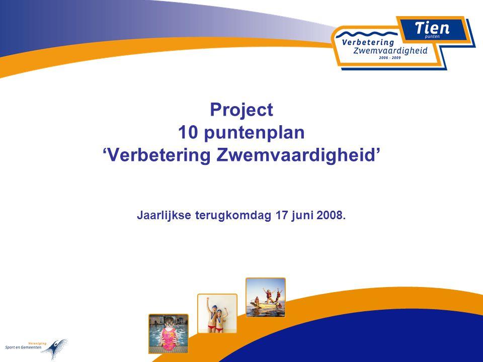 Project 10 puntenplan 'Verbetering Zwemvaardigheid' Jaarlijkse terugkomdag 17 juni 2008.