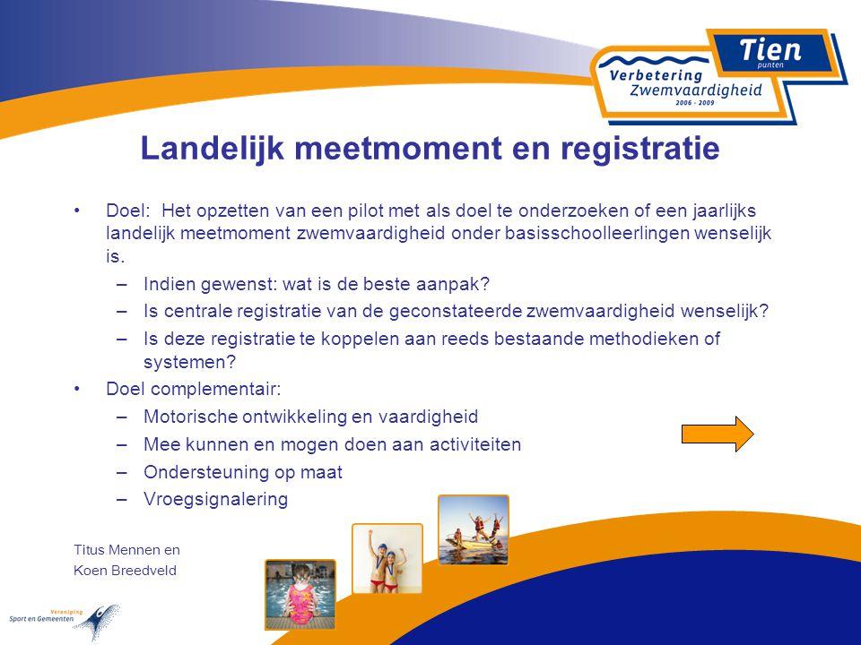 Landelijk meetmoment en registratie Doel: Het opzetten van een pilot met als doel te onderzoeken of een jaarlijks landelijk meetmoment zwemvaardigheid