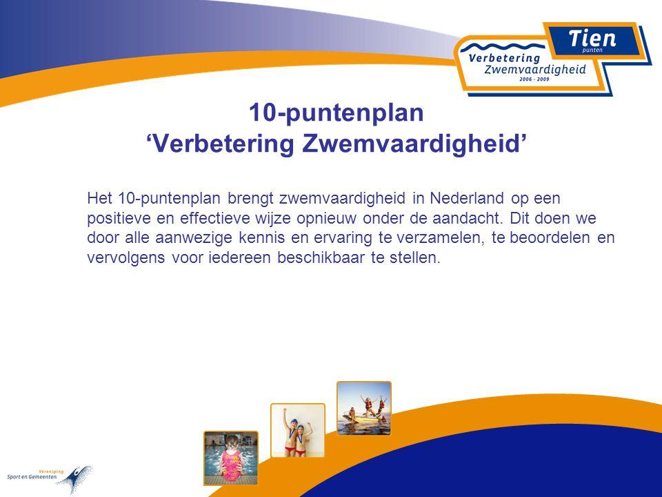 10-puntenplan 'Verbetering Zwemvaardigheid' Het 10-puntenplan brengt zwemvaardigheid in Nederland op een positieve en effectieve wijze opnieuw onder d