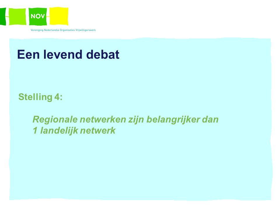 Een levend debat Stelling 4: Regionale netwerken zijn belangrijker dan 1 landelijk netwerk