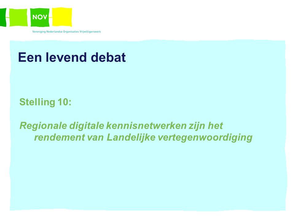 Een levend debat Stelling 10: Regionale digitale kennisnetwerken zijn het rendement van Landelijke vertegenwoordiging