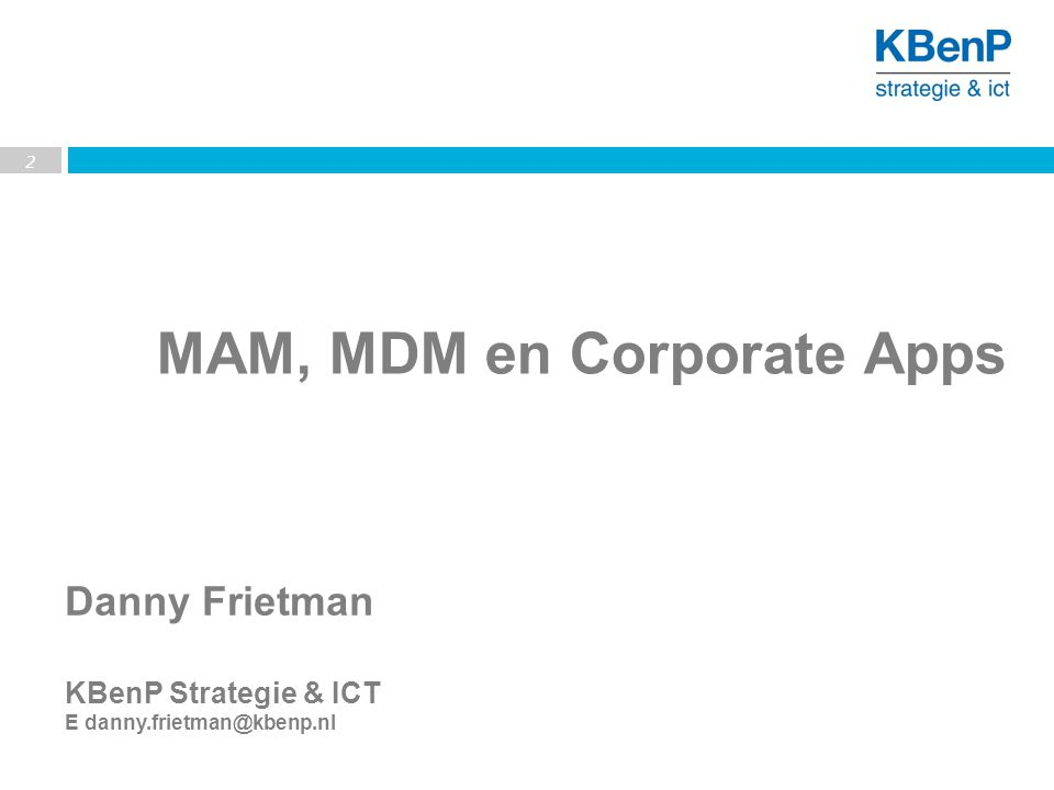 Danny Frietman KBenP Strategie & ICT E danny.frietman@kbenp.nl 2 MAM, MDM en Corporate Apps