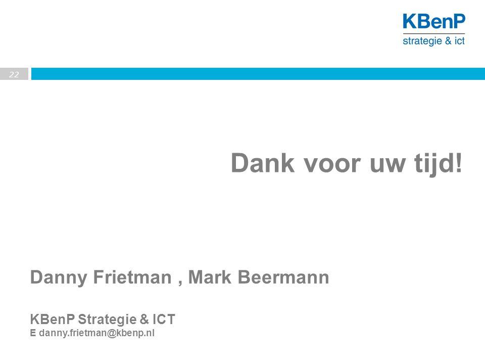 Danny Frietman, Mark Beermann KBenP Strategie & ICT E danny.frietman@kbenp.nl 22 Dank voor uw tijd!