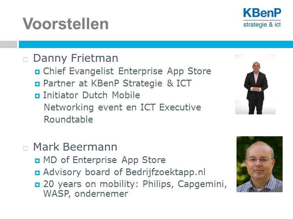 Voorstellen  Danny Frietman  Chief Evangelist Enterprise App Store  Partner at KBenP Strategie & ICT  Initiator Dutch Mobile Networking event en I