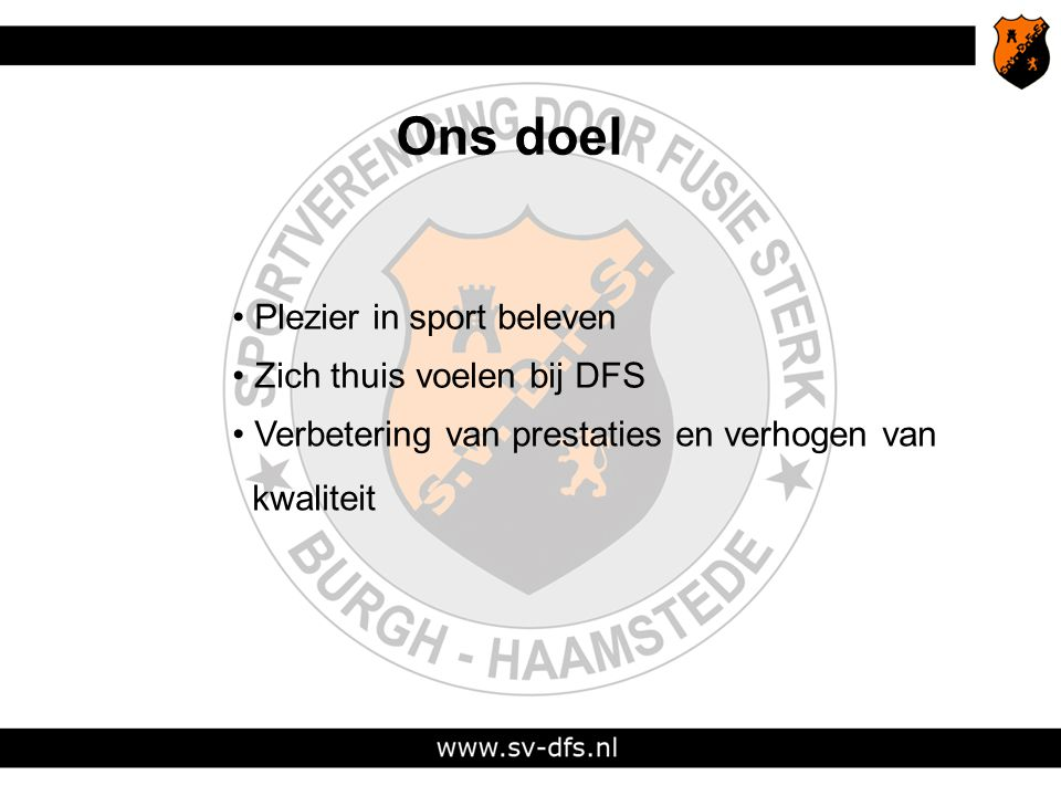 Ons doel Plezier in sport beleven Zich thuis voelen bij DFS Verbetering van prestaties en verhogen van kwaliteit