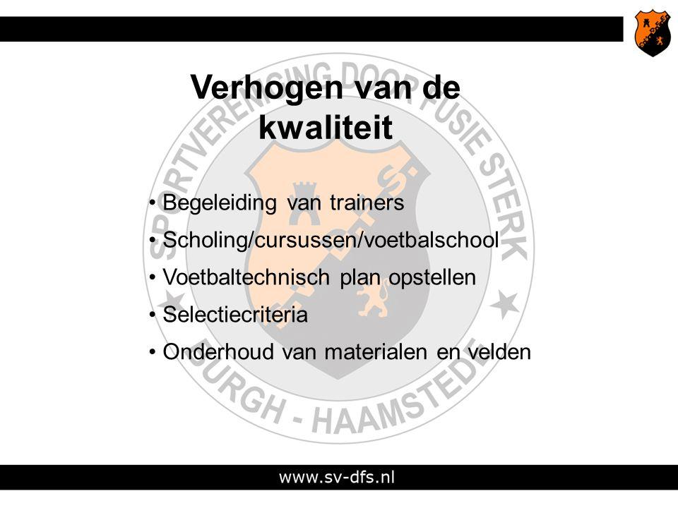 Verhogen van de kwaliteit Begeleiding van trainers Scholing/cursussen/voetbalschool Voetbaltechnisch plan opstellen Selectiecriteria Onderhoud van materialen en velden