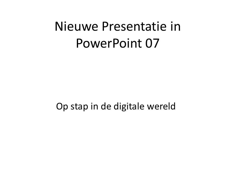 Nieuwe Presentatie in PowerPoint 07 Op stap in de digitale wereld