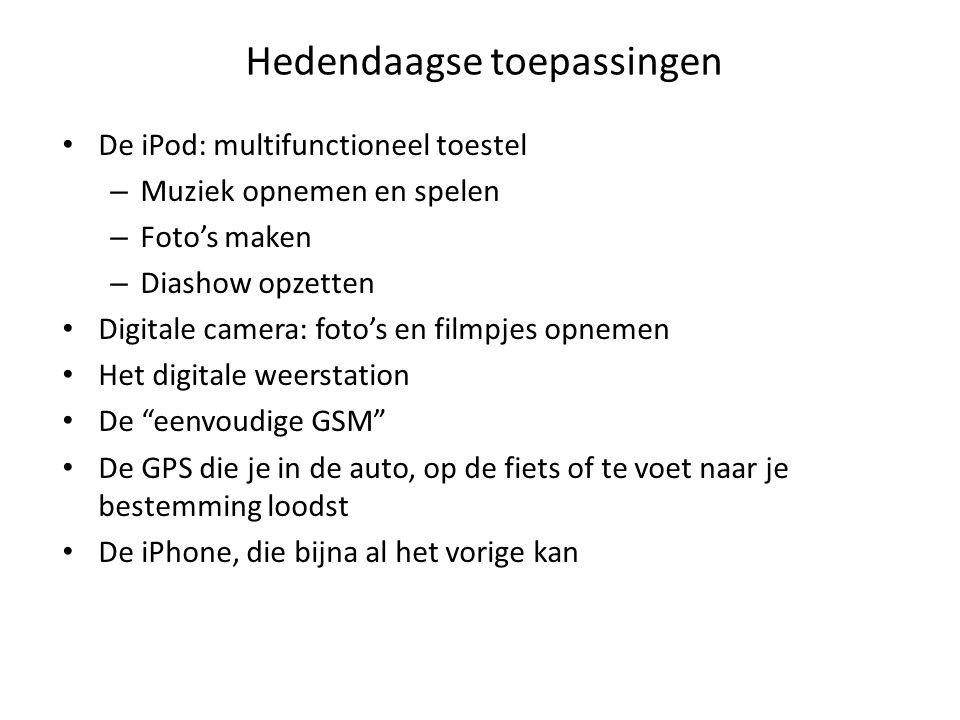 Hedendaagse toepassingen De iPod: multifunctioneel toestel – Muziek opnemen en spelen – Foto's maken – Diashow opzetten Digitale camera: foto's en filmpjes opnemen Het digitale weerstation De eenvoudige GSM De GPS die je in de auto, op de fiets of te voet naar je bestemming loodst De iPhone, die bijna al het vorige kan