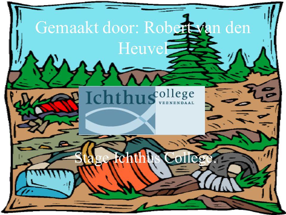 Gemaakt door: Robert van den Heuvel Stage Ichthus College.