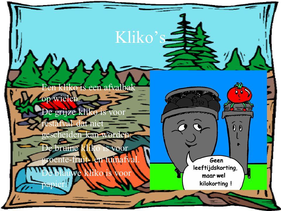 Kliko's Een kliko is een afvalbak op wielen. De grijze kliko is voor restafval dat niet gescheiden kan worden. De bruine kliko is voor groente-fruit-