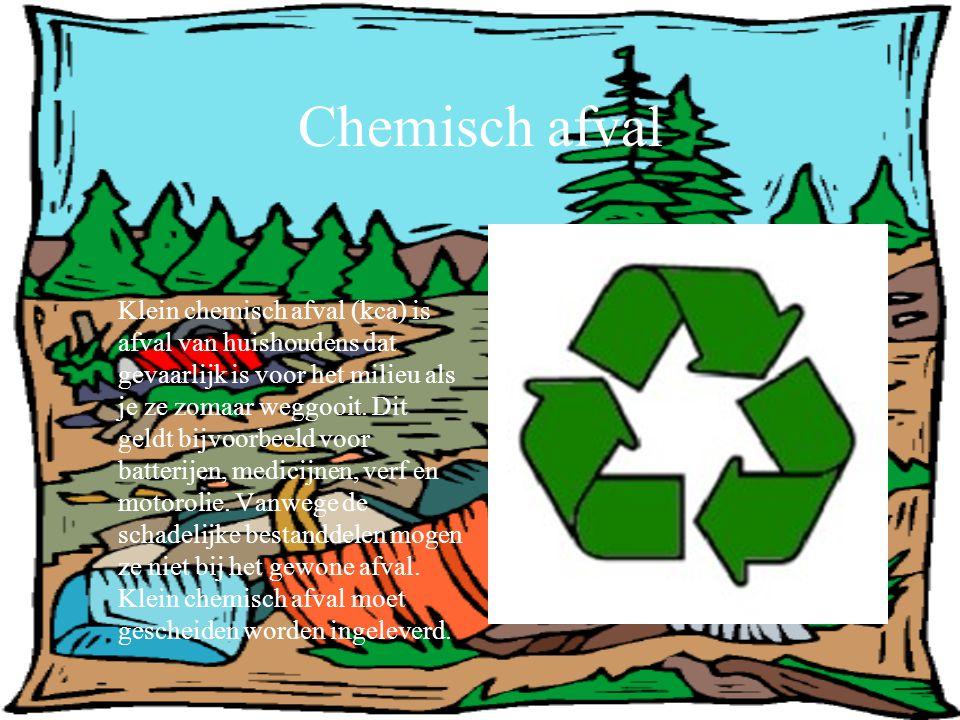 Chemisch afval Klein chemisch afval (kca) is afval van huishoudens dat gevaarlijk is voor het milieu als je ze zomaar weggooit. Dit geldt bijvoorbeeld