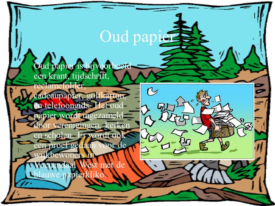 Oud papier Oud papier is bijvoorbeeld een krant, tijdschrift, reclamefolder, cadeaupapier, golfkarton, en telefoongids. Het oud papier wordt ingezamel