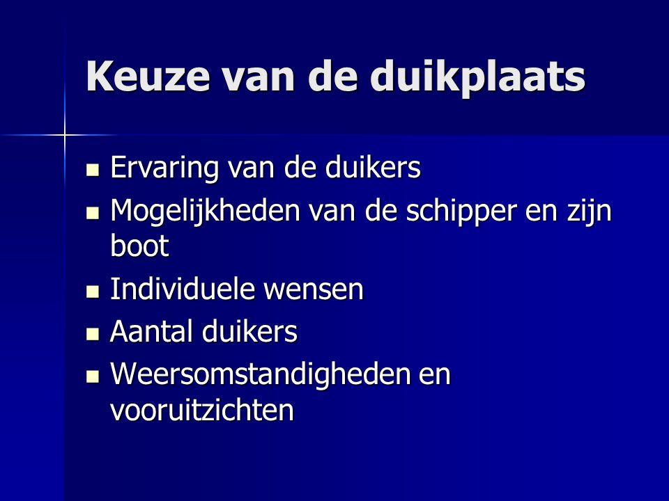 Keuze van de duikplaats Ervaring van de duikers Ervaring van de duikers Mogelijkheden van de schipper en zijn boot Mogelijkheden van de schipper en zi