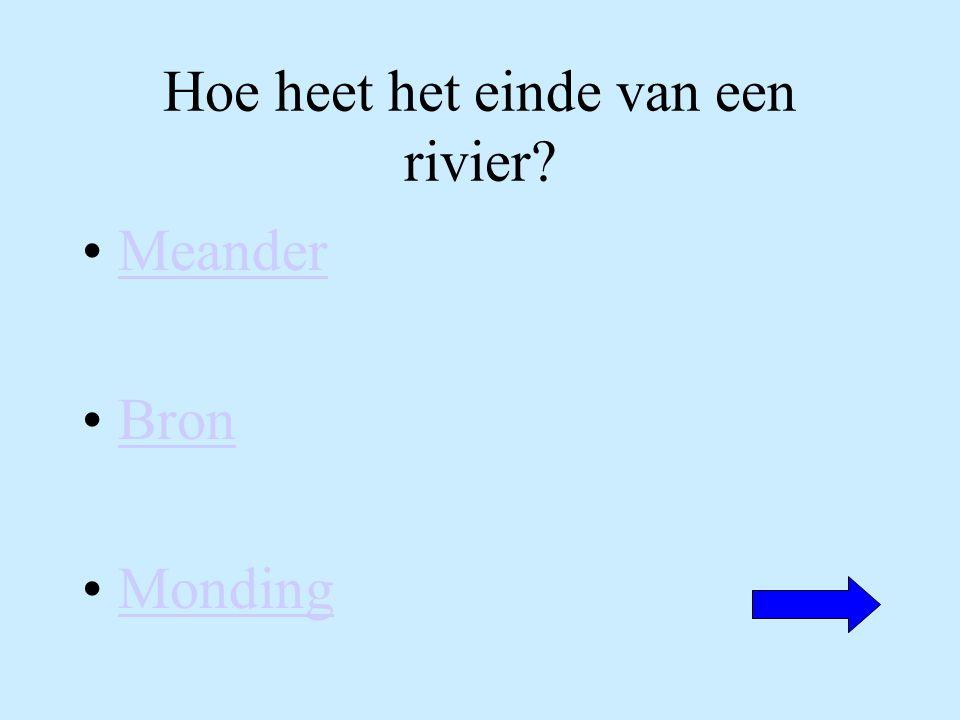 Hoe heet het einde van een rivier? Meander Bron Monding