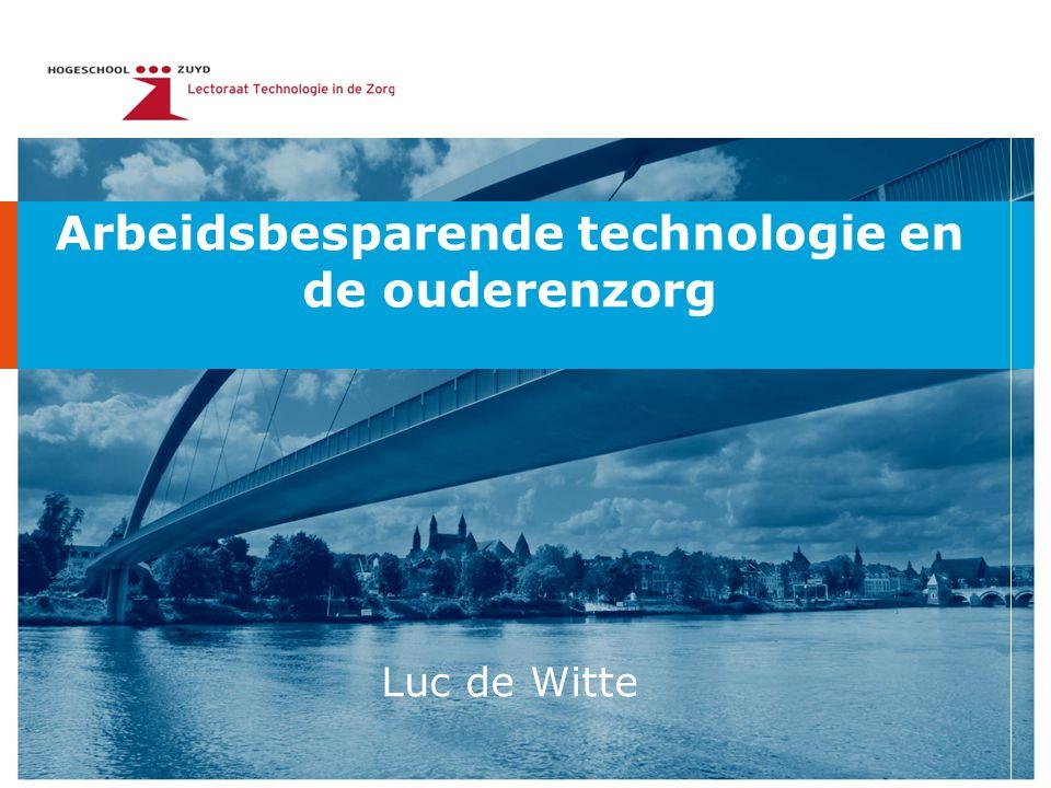 Arbeidsbesparende technologie en de ouderenzorg Luc de Witte