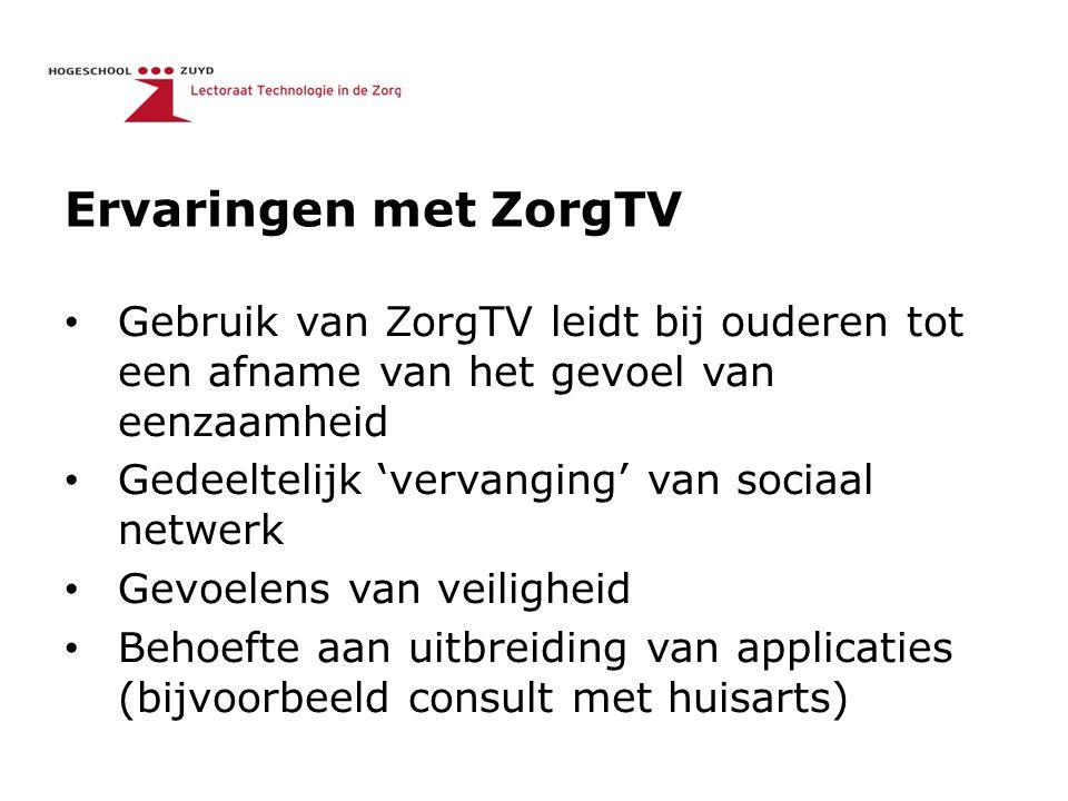 Ervaringen met ZorgTV Gebruik van ZorgTV leidt bij ouderen tot een afname van het gevoel van eenzaamheid Gedeeltelijk 'vervanging' van sociaal netwerk
