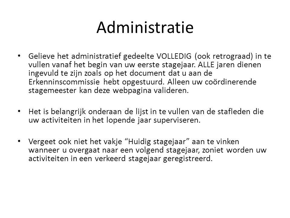 Administratie Gelieve het administratief gedeelte VOLLEDIG (ook retrograad) in te vullen vanaf het begin van uw eerste stagejaar. ALLE jaren dienen in