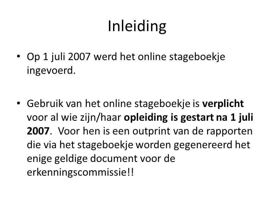 Inleiding Op 1 juli 2007 werd het online stageboekje ingevoerd. Gebruik van het online stageboekje is verplicht voor al wie zijn/haar opleiding is ges