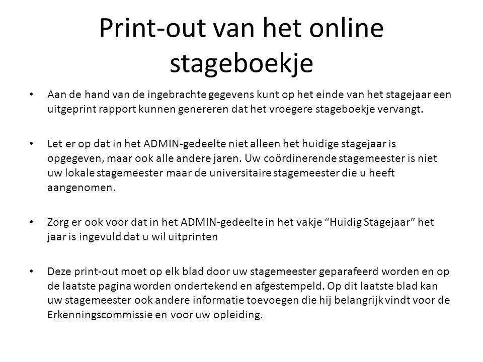 Print-out van het online stageboekje Aan de hand van de ingebrachte gegevens kunt op het einde van het stagejaar een uitgeprint rapport kunnen generer