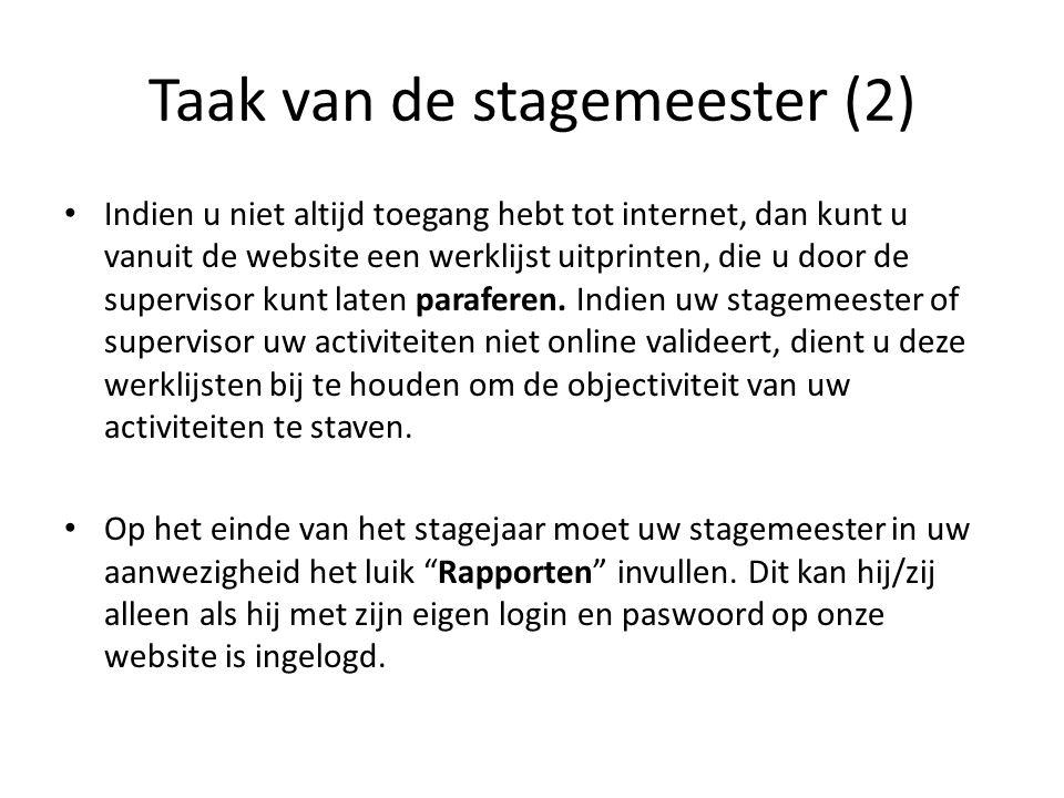 Taak van de stagemeester (2) Indien u niet altijd toegang hebt tot internet, dan kunt u vanuit de website een werklijst uitprinten, die u door de supe