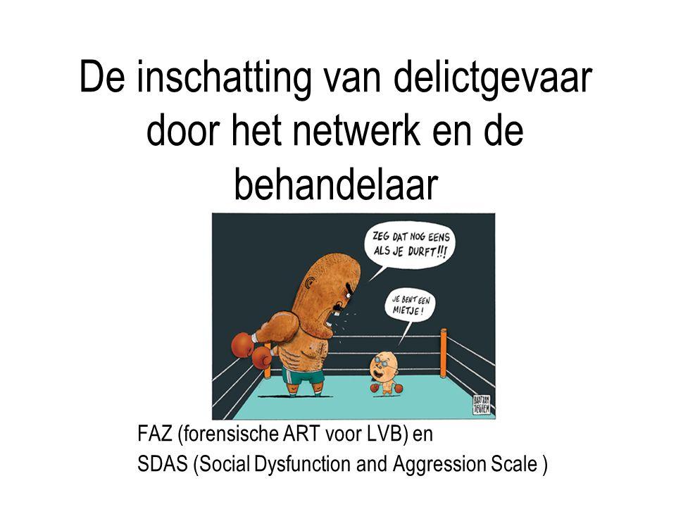 De inschatting van delictgevaar door het netwerk en de behandelaar FAZ (forensische ART voor LVB) en SDAS (Social Dysfunction and Aggression Scale )